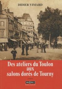 Didier Vimard - Des ateliers du Toulon aux salons dorés de Tourny.