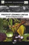 Didier Vincenot et Michel Roux-Cuvelier - Le grand livre des fruits et légumes lontan - Fruits et légumes d'antan.