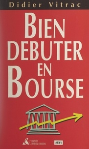 Didier Vitrac et Alain Ferri - Bien débuter en Bourse.