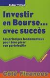 Didier Vitrac - Investir en Bourse... avec succès - Les principes fondamentaux pour bien gérer son portefeuille.