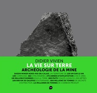 Didier Vivien - La vie sur terre - Archéologie de la mine.