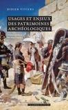 Didier Viviers - Usages et enjeux des patrimoines archéologiques - Entre science et politique.
