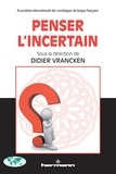 Didier Vrancken - Penser l'incertain.