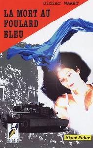 Didier Waret - La mort au foulard bleu.