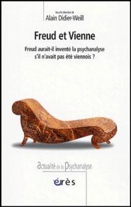DIDIER-WEILL ALAIN - Freud et Vienne - Freud aurait-il inventé la psychanalyse s'il n'avait pas été viennois ?.