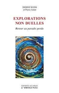 Explorations non duelles- Retour au paradis perdu - Didier Weiss |