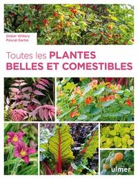 Didier Willery et Pascal Garbe - Toutes les plantes belles et comestibles.