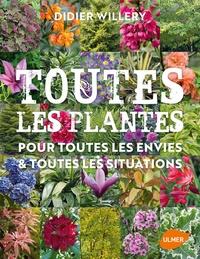 Didier Willery - Toutes les plantes - Pour toutes les envies et toutes les situations.