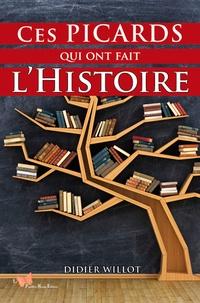 Didier Willot - Ces Picards qui ont fait l'Histoire.