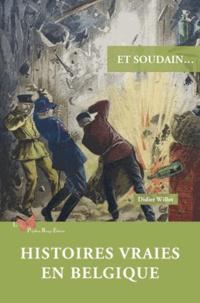 Didier Willot - Et soudain... - Histoires vraies en Belgique.
