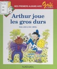 Didier Zad et Jean Zad - Arthur joue les gros durs.