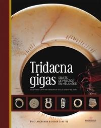Didier Zanette - Tridacna gigas - objets de prestige en Mélanésie de la période Lapita aux chasseurs de têtes, et jusqu'à nos jours.