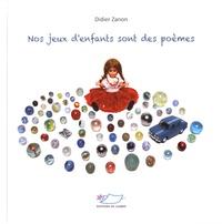 Didier Zanon - Nos jeux d'enfants sont des poèmes.