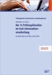 Die 15 Prüfungsklassiker im Fach Informationsverarbeitung - Für  Word und Excel Office 2007/2010.