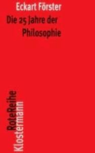 Die 25 Jahre der Philosophie - Eine systematische Rekonstruktion.