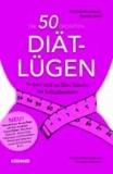 Die 50 größten Diät-Lügen - Irrtümer rund um Kilos, Kalorien und Schlankheitskuren.
