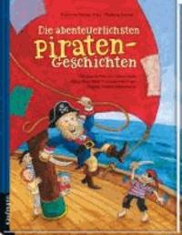 Die abenteuerlichsten Piratengeschichten - Mit Geschichten von Isabel Abedi, Klaus-Peter Wolf, Christine Nöstlinger, Dagmar Geisler und anderen.