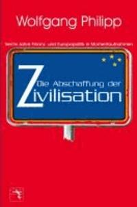 Die Abschaffung der Zivilisation - Sechs Jahre Finanz- und Europapolitik in Momentaufnahmen.