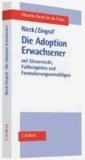 Die Adoption Erwachsener - mit Steuerrecht, Fallbeispielen und Formulierungsvorschlägen.