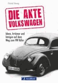 Die Akte Volkswagen - Ideen, Irrtümer und Intrigen auf dem Weg zum VW Käfer.