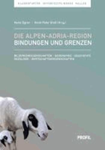 Die Alpen-Adria-Region - Bindungen und Grenzen - Bildungswissenschaften - Geographie - Geschichte - Soziologie - Wirtschaftswissenschaften.