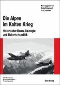 Die Alpen im Kalten Krieg - Historischer Raum, Strategie und Sicherheitspolitik.