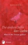 Die andere Seite der Liebe - Was in der Trauer guttut. Aus dem Niederländischen von Bärbel Jänicke.