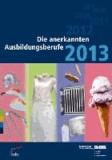 Die anerkannten Ausbildungsberufe 2013.