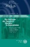 Die Anfänge der Detektivliteratur in Argentinien - Rezeption, Umgestaltung und Erweiterung deutscher, englischer und französischer Gattungsmuster.