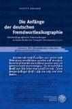 Die Anfänge der deutschen Fremdwortlexikographie - Metalexikographische Untersuchungen zu Simon Roths ,Ein Teutscher Dictionarius' (1571).