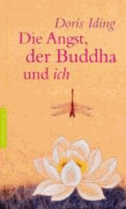 Die Angst, der Buddha und ich.