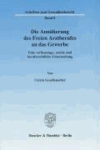 Die Annäherung des Freien Arztberufes an das Gewerbe - Eine verfassungs-, sozial- und berufsrechtliche Untersuchung.