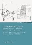 Die Anthropologische Gesellschaft in Wien und die akademische Etablierung anthropologischer Disziplinen an der Universität Wien, 1870-1930.