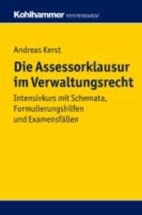 Die Assessorklausur im Verwaltungsrecht - Intensivkurs mit Schemata, Formulierungshilfen und Examensfällen.