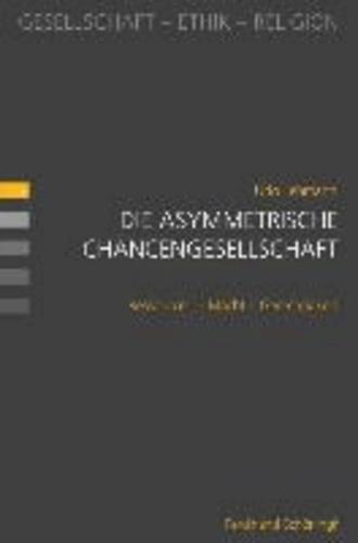 Die asymmetrische Chancengesellschaft - Ressourcen - Macht - Gerechtigkeit.