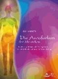 Die Aurafarben des Menschen - Der Energiekörper als Spiegel der Persönlichkeit und unserer Entwicklung.