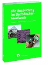 Die Ausbildung im Dachdeckerhandwerk - Lernfelder - Projektaufgaben - Praxisbeispiele.