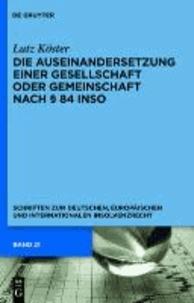 Die Auseinandersetzung einer Gesellschaft oder Gemeinschaft nach § 84 InsO - Schriften zum deutschen, europäischen und internationalen Insolvenzrecht.