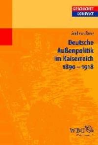 Die Außenpolitik des Wilhelminischen Kaiserreich 1890-1918.
