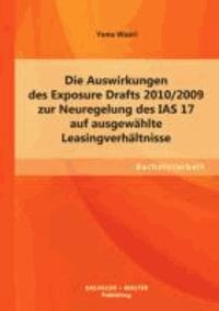 Die Auswirkungen des Exposure Drafts 2010/2009 zur Neuregelung des IAS 17 auf ausgewählte Leasingverhältnisse.