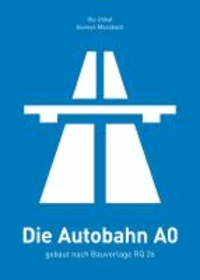 Die Autobahn A0 - gebaut nach Bauvorlage RB 26.