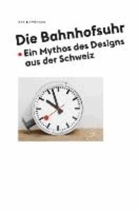 Die Bahnhofsuhr - Ein Mythos des Designs aus der Schweiz.