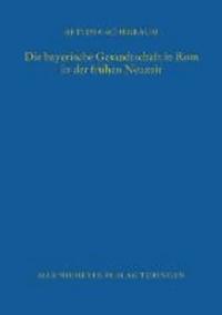 Die bayerische Gesandtschaft in Rom in der frühen Neuzeit.