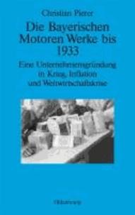 Die Bayerischen Motoren Werke bis 1933 - Eine Unternehmensgründung in Krieg, Inflation und Weltwirtschaftskrise.