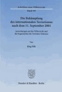 Die Bekämpfung des internationalen Terrorismus nach dem 11. September 2001 - Auswirkungen auf das Völkerrecht und die Organisation der Vereinten Nationen.