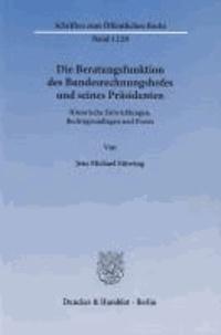 Die Beratungsfunktion des Bundesrechnungshofes und seines Präsidenten - Historische Entwicklungen, Rechtsgrundlagen und Praxis.