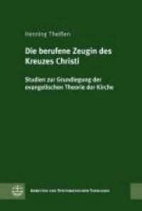Die berufene Zeugin des Kreuzes Christi - Studien zur Grundlegung der evangelischen Theorie der Kirche.