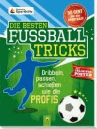 Die besten Fußballtricks - mit Trainingsposter - Dribbeln, passen, schießen wie die Proifs.