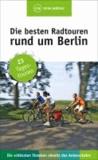Die besten Radtouren rund um Berlin - 23 Tagestouren abseits des Autoverkehrs.