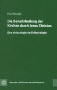 Die Bewahrheitung der Kirchen durch Jesus Christus - Eine christologische Ekklesiologie.
